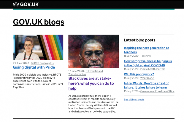 GOV.UK blogs Amy Cross, BPDTS. Posted on: 22 June 2020 - On blog: BPDTS Our Insights. Going digital with Pride. Pride 2020 is visible and inclusive. BPDTS is celebrating Pride 2020 digitally to ensure that even with the current coronavirus restrictions, Pride in 2020 isn't forgotten. George Floyd Portrait, Posted on: 17 June 2020 - On blog: DfE Digital and Transformation. Black lives are at stake - here's what you can do to help. As well as coronavirus, there's been a constant stream of reports about racially motivated incidents and murders within the United States. Kelsey Williams talks about how that feels as Black person in the UK and what people can do to be supportive.
