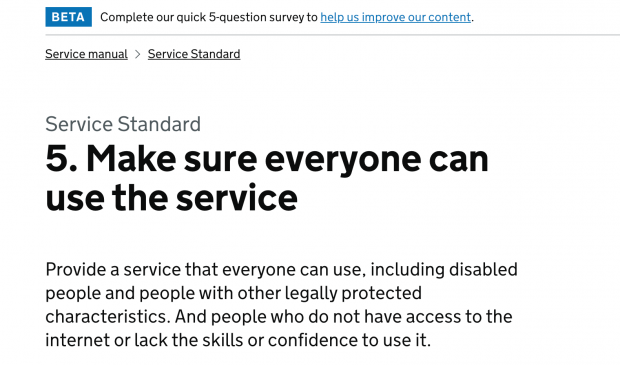 Point 5 of the service standard on GOV.Uk website. Make sure everyone can use the service